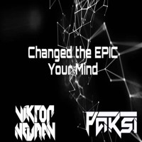 Changed The EPIC Your Mind (PAKSI X Viktor Newman Bootleg)