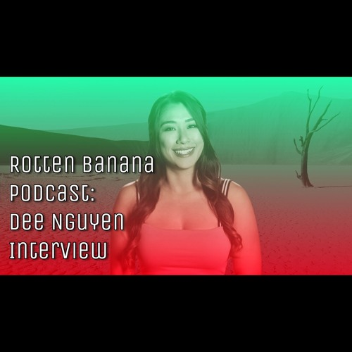 Rotten Banana Podcast: Dee Nguyen Interview