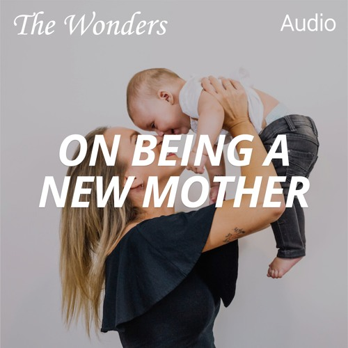 The Wonders: Advice to New Mothers