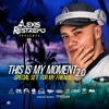 THIS IS MY MOMENT 2.0 (SPECIAL SET FOR MY FRIENDS) MIXED BY @alexisrestrepodj