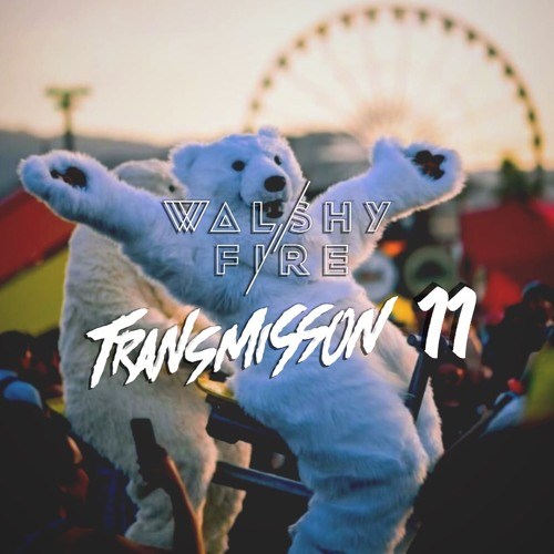 Walshy Fire - Transmission #11
