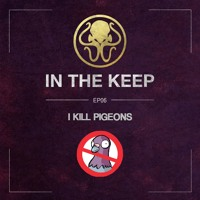 In the Keep // Episode 6: I Kill Pigeons