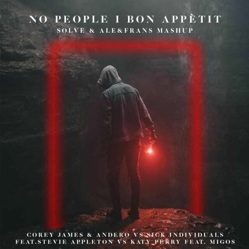 No People I Bon Appétit (Solve & Ale&Frans Mashup) *SUPPORTED BY DJS FROM MARS, ANG, BOOTHED...*