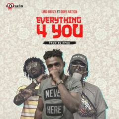Lino Beezy - Everything For You -Feat. Dopenation ( Prod By.Apya )