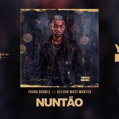 Young Double ft. Kelson Most Wanted - Nuntão