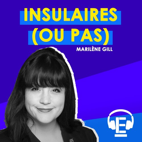 """""""Insulaires (ou pas)"""" - Entrevue avec Marilène Gill"""