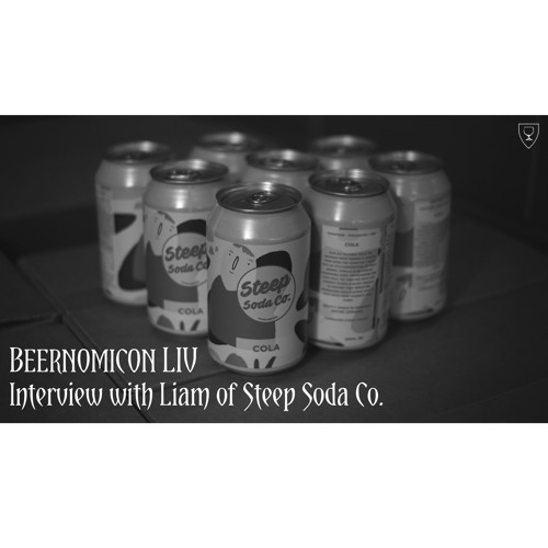 Beernomicon LIV - Interview with Liam of Steep Soda Co.