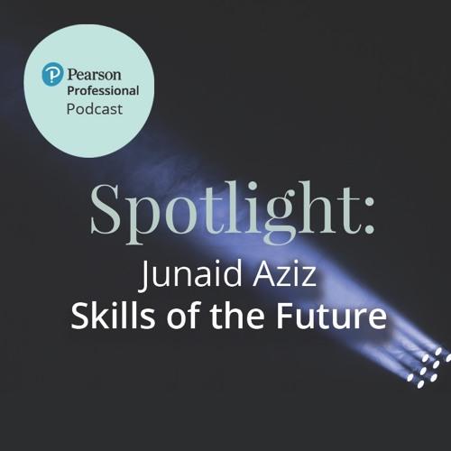 Pearson Professional Spotlight: Junaid Aziz on Skills of the Future