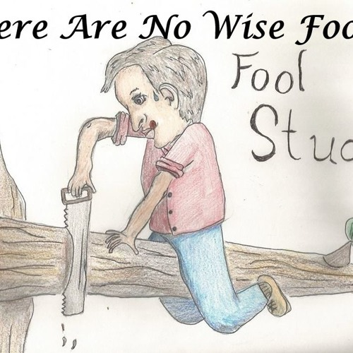 Fool Study There Are No Wise Fools