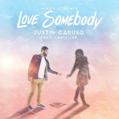 Justin Caruso - Love Somebody (feat. Chris Lee) (MIKEY C Remix)
