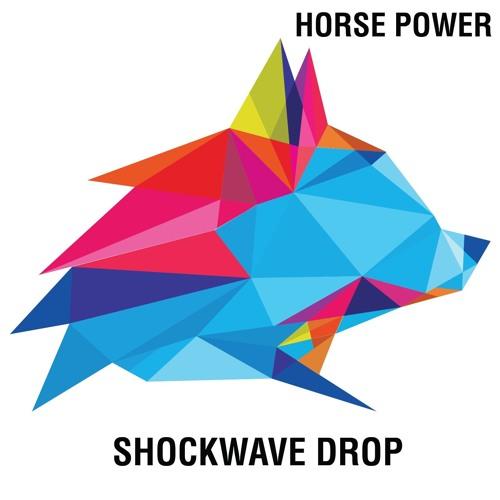 Horse Power-Shockwave Drop (WSR023)