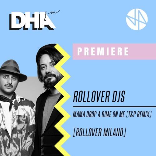 Rollover Djs - Mama Drop A Dime On Me (T&P Remix)[Rollover Milano Records]