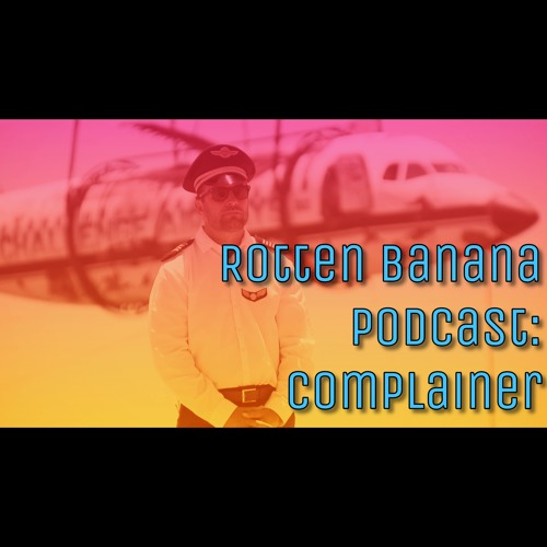 Rotten Banana Podcast: Complainer