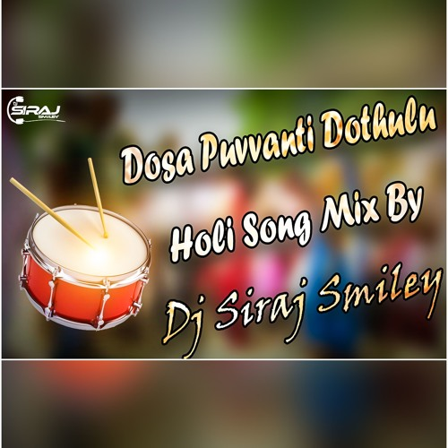 [Dosa Puvvanti Dothulu] Holi Song Mix By (Dj Siraj Smiley)