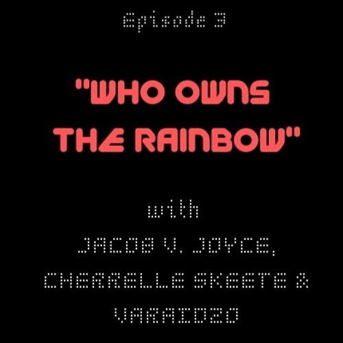 Tell Dem S1E3 – Who Owns The Rainbow?