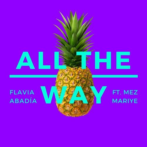 All The Way - Flavia Abadía (feat. Mez Mariye)     {Spanglish}