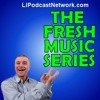 Fresh Music Series Podcast on https://www.lipodcastnetwork.com for May 3, 2019