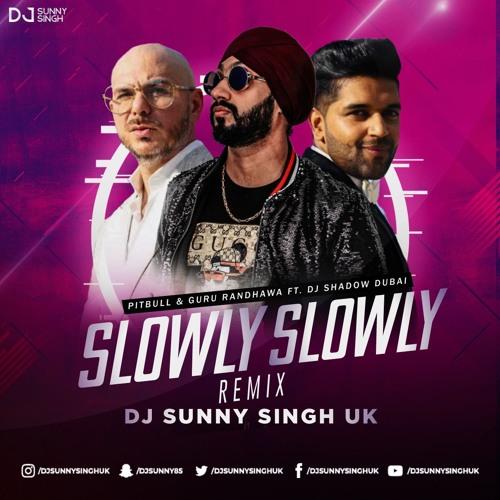 Slowly Slowly Vs I Love it | Guru Randhawa | Pitbull | Dj Shadow | DJ Sunny Singh UK | REMIX