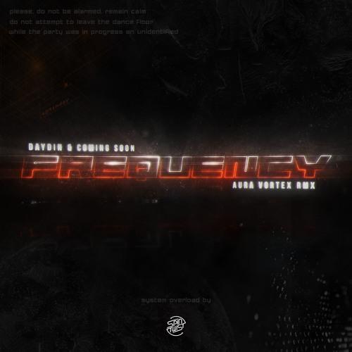 Day Din & Coming Soon!!! - Frequency (Aura Vortex Remix