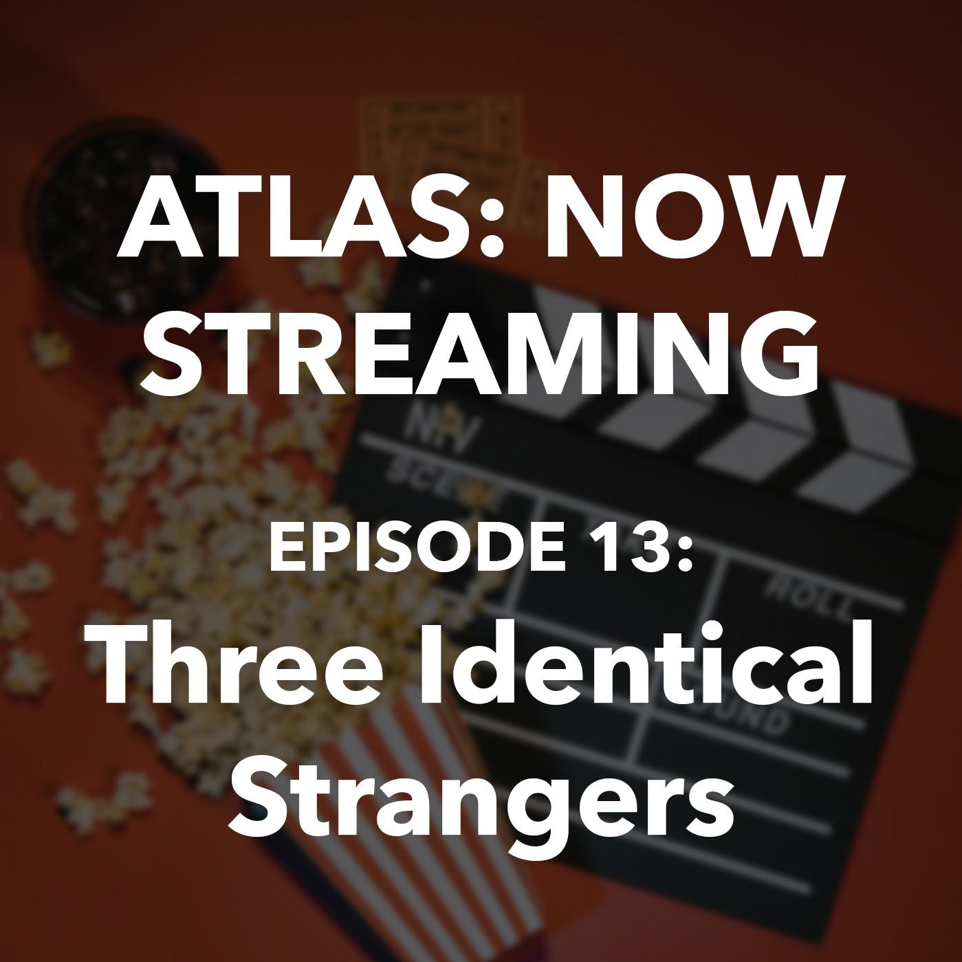 Atlas: Now Streaming Episode 13 - Three Identical Strangers
