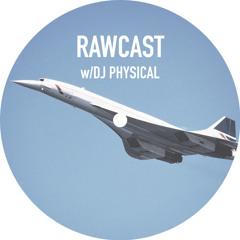 RAWCAST w/DJ PHYSICAL