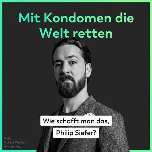 Mit Kondomen die Welt retten – Wie schafft man das, Philip Siefer?