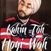 Kahin Toh Hogi Woh Duniya Jahan Tu Mere Saath Hai - Jaspreen Singh Kathpal