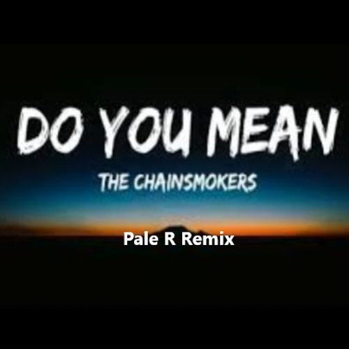 Do You Mean (Pale R Remix) by Pale R | Free Listening on