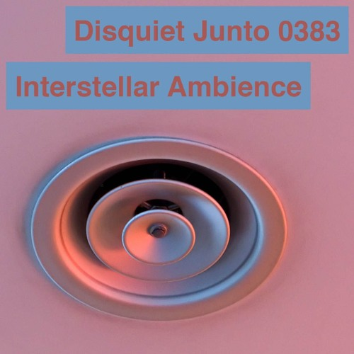 Disquiet Junto Project 0383: Interstellar Ambience