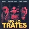104. J Balvin ft. Natti, Daddy, Pitbull - Mi Gente X No Lo Trates ✘ CristianPascual (Mashup)