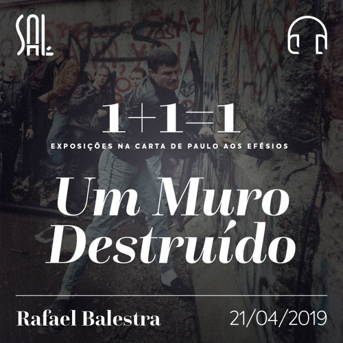 1 + 1 = 1 - #3 Um Muro Destruído - Rafael Balestra - 21/04/2019