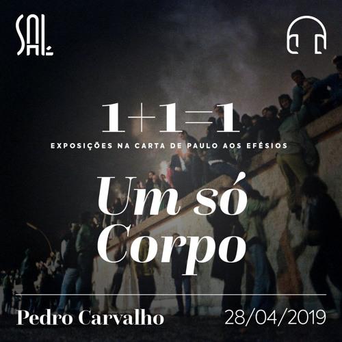 1 + 1 = 1 - #4 Um só Corpo - Pedro Carvalho - 28/04/2019