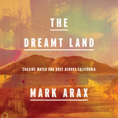 The Dreamt Land by Mark Arax, read by Mark Arax