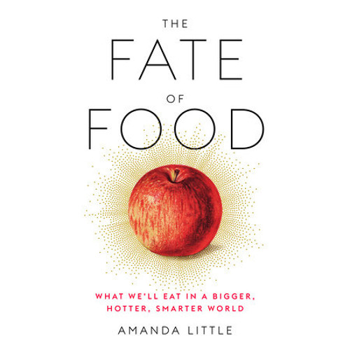 The Fate of Food by Amanda Little, read by Amanda Little