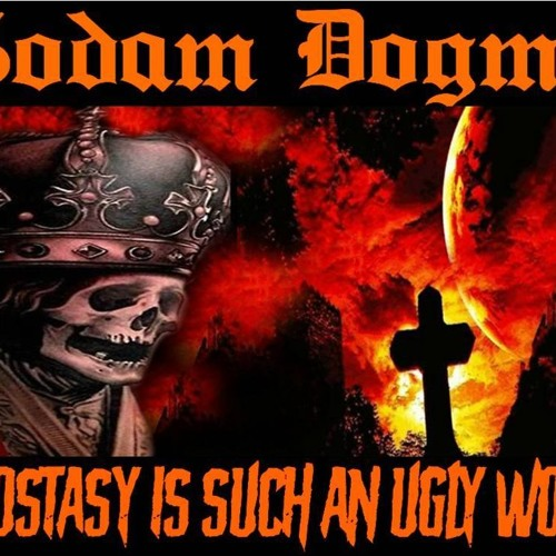 'GODAM DOGMA – APOSTASY IS SUCH AN UGLY WORD' – MAY 03, 2019