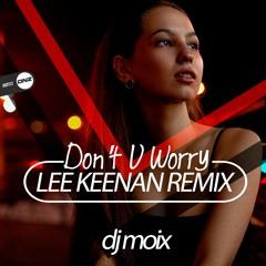 Dj Moix - Don't U worry Lee Keenan remix