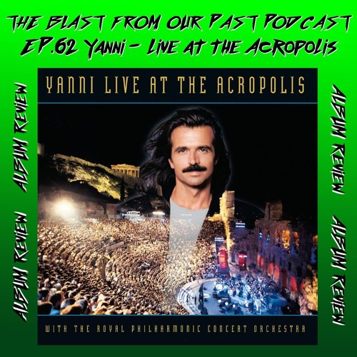 Episode 62: Album Review - Yanni: Live at the Acropolis