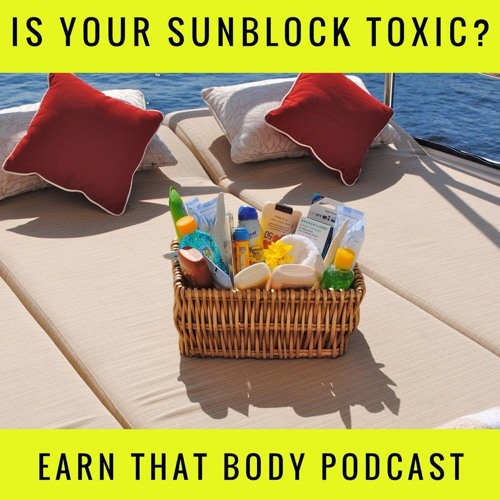 #135 Is Your Sunblock Toxic? Updates For 2019!