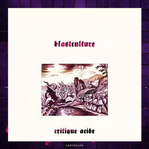 Blastculture - Critique Acide