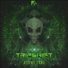 TripShift  - Aliens Land