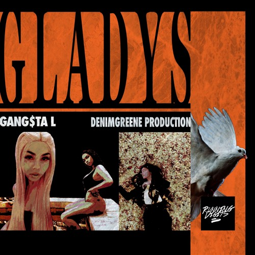 """GANG$TA L - """"GLADYS"""" (Prod. By Denimgreene) - [Hosted by RUNNING.DIGITS]"""