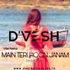 MAIN TERI HOON JANAM_BIRD OF PRAY (MASH UP) - DJ D'VESH