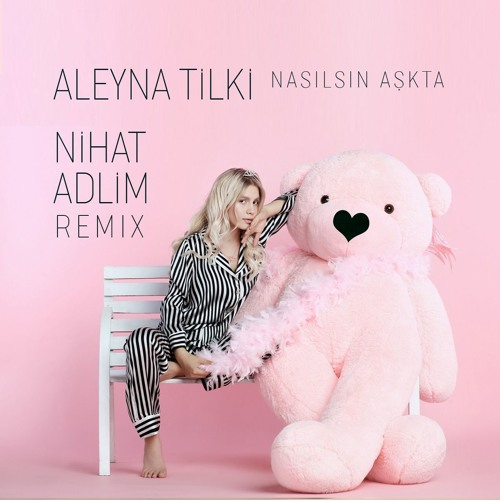 Aleyna Tilki - Nasılsın Aşkta (Nihat Adlim Remix)