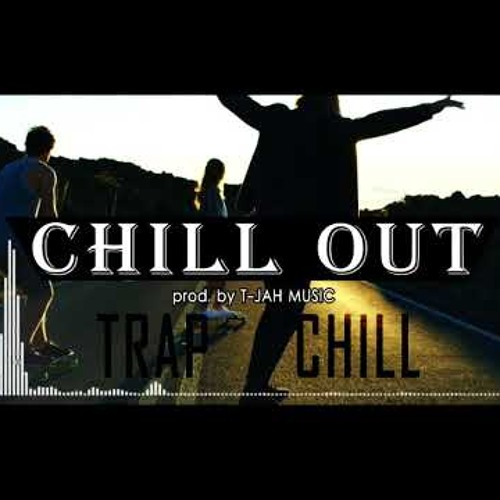 Chill Out [NEW 2019] TRAP X BEAT X CHILL X INSTRUMENTAL | T-JAH MUSIC