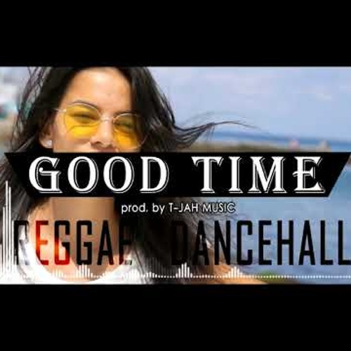 Good time [NEW BEAT 2019] REGGAE X DANCEHALL X RIDDIM X INSTRUMENTAL | T-JAH MUSIC