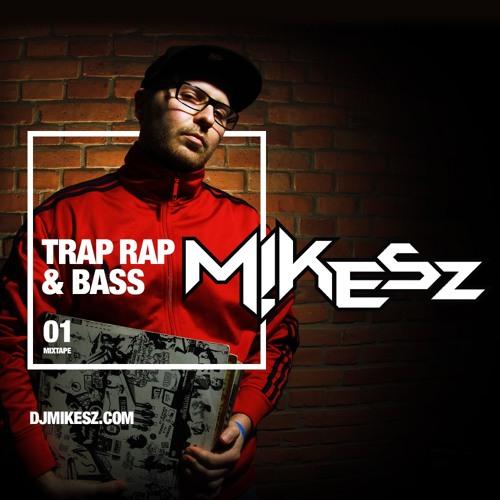 DJMIKESZ |  MIXTAPES - TRAP RAP & BASS | 01