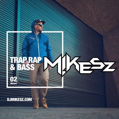 DJMIKESZ | MIXTAPES - TRAP RAP & BASS | 02