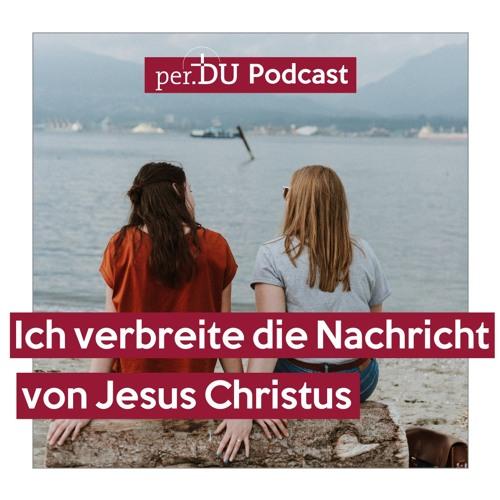 Ich verbreite die Nachricht von Jesus Christus - Wie es mir entspricht - Immanuel Grauer