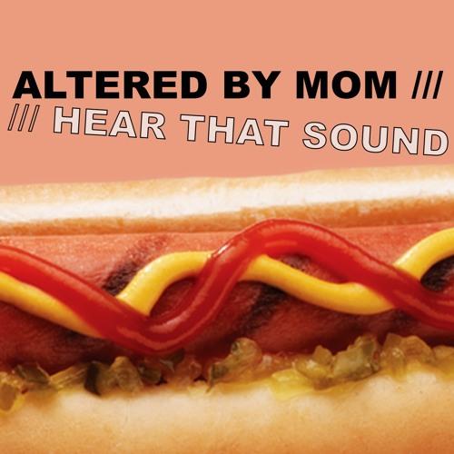 AlteredByMom - HearThatSound