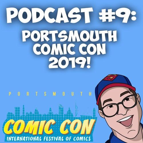 Episode #9-Portsmouth Comic Con 2019.